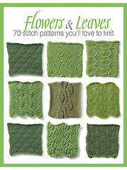 Flowers & Leaves: 70 Stitch Patterns You'll Love to Knit